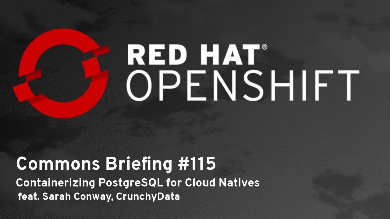 OpenShift Commons Briefing #115: Containerizing PostgreSQL for Cloud Natives