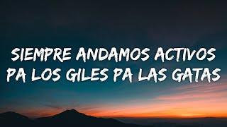 Siempre Andamos Activos Pa Los Giles Pa Las Gatas (Letra/Lyrics)