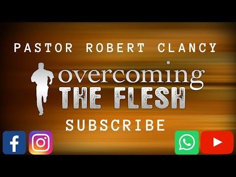 OVERCOMING THE FLESH - PST ROBERT CLANCY