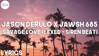 Jason Derulo x Jawsh 685 - Savage Love (Laxed - Siren Beat) (Lyrics)