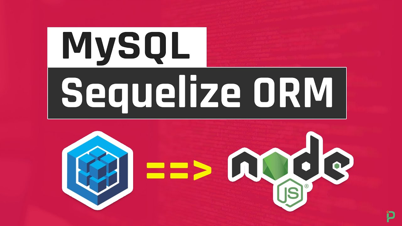 Learn Sequelize ORM on Node js with MySQL From Scratch in One Video