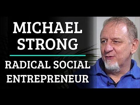 Simulation #307 Michael Strong - Radical Social Entrepreneur