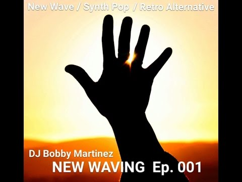 NEW WAVING EPISODE 001 - DJ Bobby Martinez