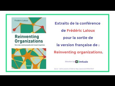 """Frédéric Laloux - Reinventing Organization """"en 20min"""" (extraits sélectionnés by Imfusio"""