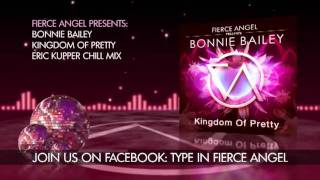 Bonnie Bailey - Kingdom Of Pretty - Eric Kupper Chill Mix - Fierce Angel