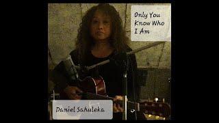 Only You Know Who I Am Daniel Sahuleka