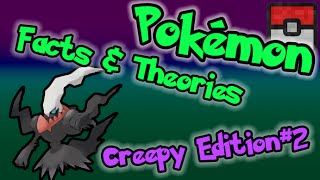 Pokemon Facts and Theories - Creepy Edition #2
