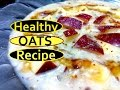 Oats Recipe for Weight Loss | Healthy Oatmeal Recipes For Weight Loss
