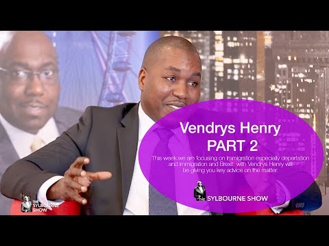 IMMIGRATION FOCUS  PART 2 || Vendrys Henry || The Sylbourne Show || 03.06.17