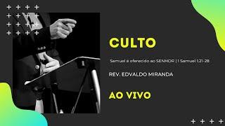 Culto Noite | 23/05/2021 | Rev. Edvaldo Miranda | 1 Samuel 1.21-28