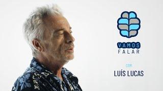 VAMOS FALAR com Luis Lucas.