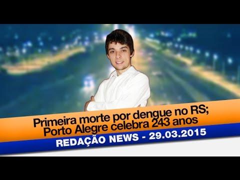Redação News: Primeira morte por dengue no RS; Porto Alegre celebra 243 anos
