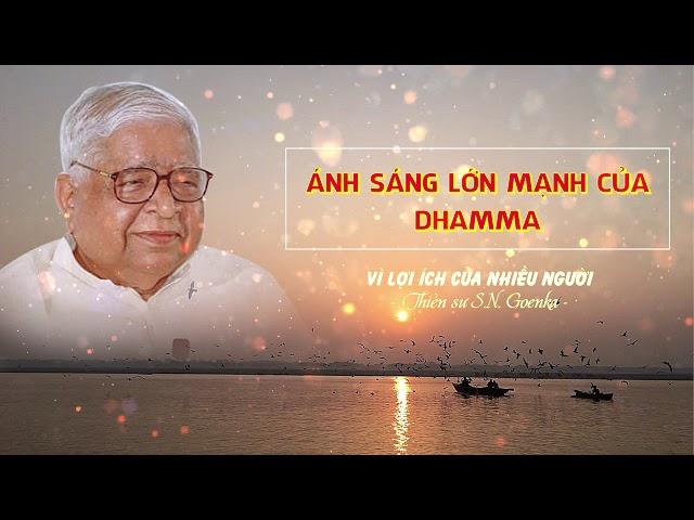 Vì lợi ích của nhiều người - Ánh sáng lớn mạnh của Dhamma - S.N. Goenka
