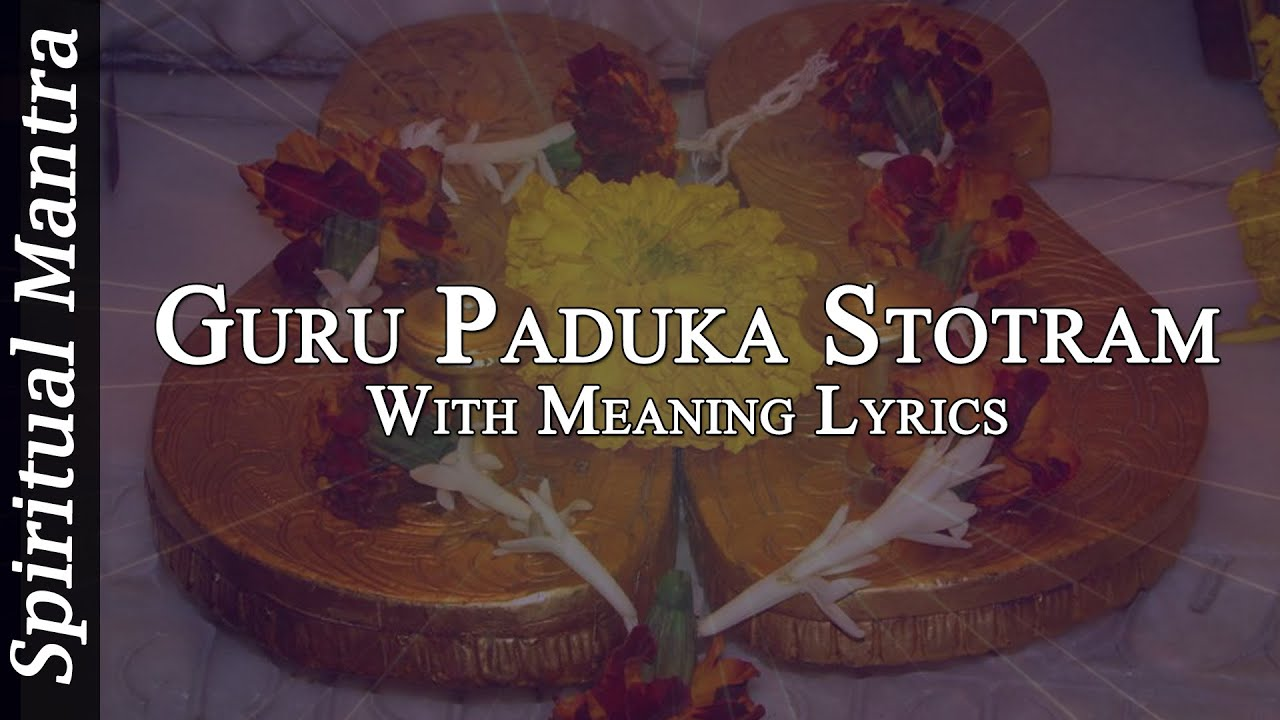 guru paduka stotram with english meaning lyrics full song