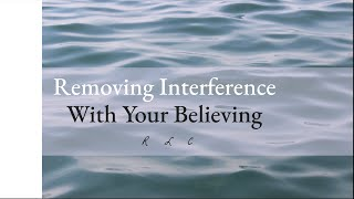 Removing Interference With Your Believing | Sun, March 8, 2020 | Pastor Dave Rogers