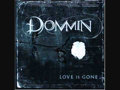 Dommin Love is gone (lyrics under video)