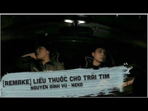 [OFFICIAL MV]  Liều Thuốc Cho Trái Tim Remake – Neko Ft Nguyễn Đình Vũ