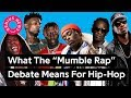 "What The ""Mumble Rap"" Debate Means For Hip-Hop 