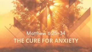 The Cure for Anxiety -March 4, 2018