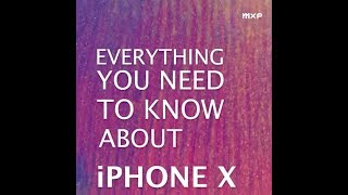 Everything You Need To Know About iPhone X