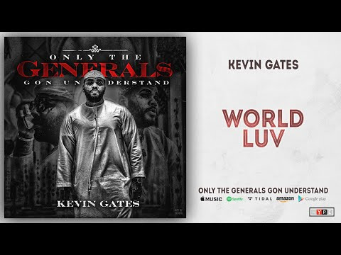 Kevin Gates – World Luv (Only the Generals Gon Understand)