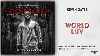 Kevin Gates - World Luv (Only the Generals Gon Understand)