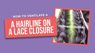 How To Ventilate A Hairline On A Lace Closure