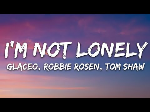 Glaceo Robbie Rosen Tom Shaw - I'm Not Lonely 7clouds Release