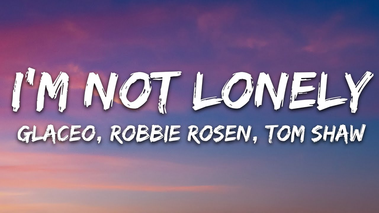 Glaceo, Robbie Rosen, Tom Shaw - I'm Not Lonely (Lyrics) [7clouds Release]