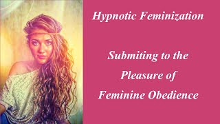 Repeat youtube video Hypnotic Feminization: Submitting to the Pleasure of Feminine Obedience