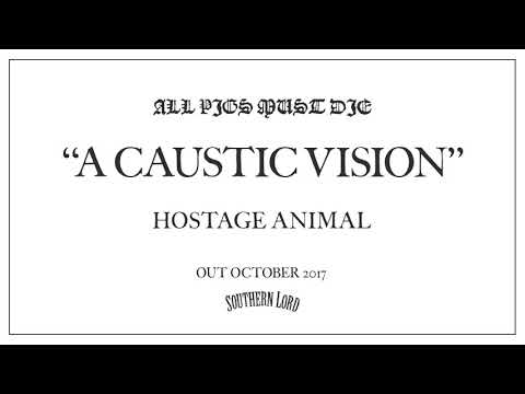 All Pigs Must Die - A Caustic Vision (Official Audio)