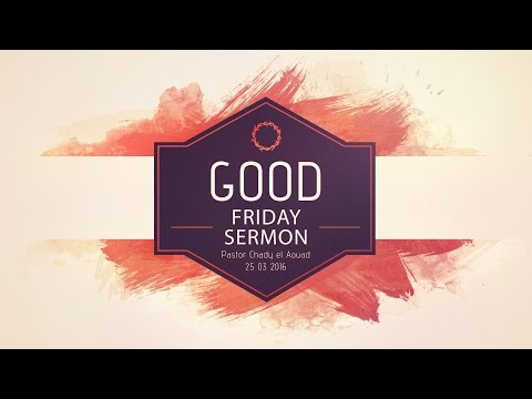 Abundant Life Church & Ministries Lebanon - Good Friday 25 03 2016  الجمعة العظيمة