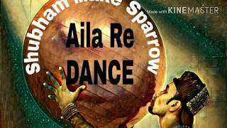 Aila Re Dance Choreography by Shubham Make Sparrow dancer