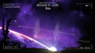 Refuzion ft. LXCPR - Ride [HQ Edit]