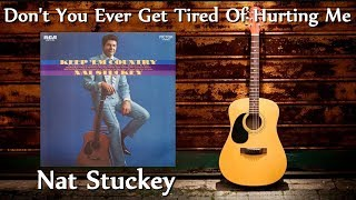 Watch Nat Stuckey Dont You Ever Get Tired of Hurtin Me video