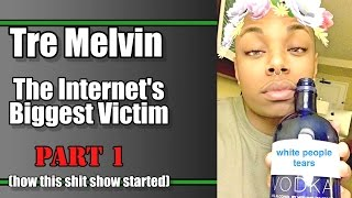Tre Melvin: The Internet's Biggest Victim - Part 1
