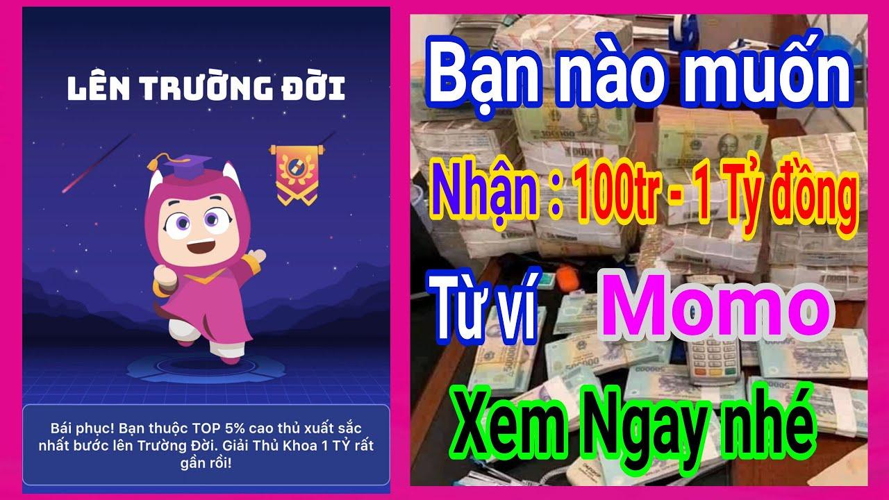 Bạn Nào Muốn Nhận 100 Triệu Tới 1 Tỷ Đồng Từ Ví Momo Vào Xem Ngay Nhé