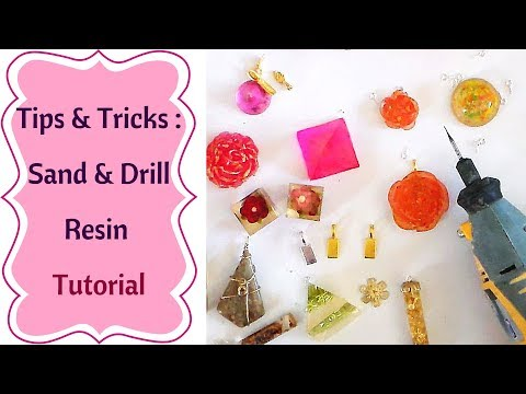 Tips and tricks about Drilling and Sanding Resin  (tutorial)