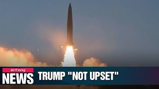 Trump not upset about North Korea's firing of short-range missile