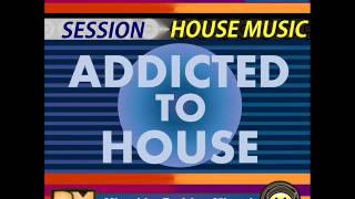 Addicted To House (House Music Session) - Mixed by Rodrigo Miguel - DOWNLOAD FREE