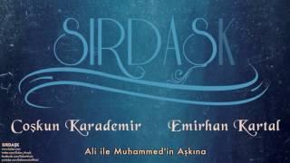 Gambar cover Coşkun Karademir & Emirhan Kartal - Ali ile Muhammed'in Aşkına [ Sırdaşk © 2013 Kalan Müzik ]