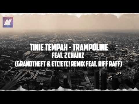 Tinie Tempah - Trampoline (prod. Diplo) feat. 2 Chainz (Grandtheft & ETC!ETC! Remix feat. Riff Raff)