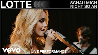 LOTTE - Schau mich nicht so an   Live Performance   Vevo