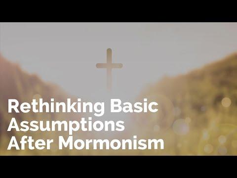 Rethinking Basic Assumptions After Mormonism