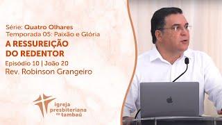 A Ressureição do Redentor - Jo 20.1-18 - Robinson Grangeiro - IPTamba´- 09-05-2021
