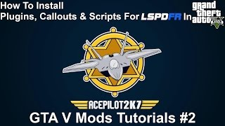 GTA V Mod Tutorials #2 | How To Install Plugins, Callouts & Scripts For LSPDFR In Grand Theft Auto V