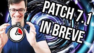 PATCH 7.1 IN BREVE