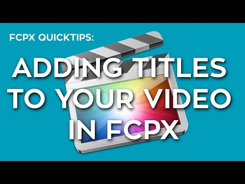 How To Add Titles to Your Video in FCPX