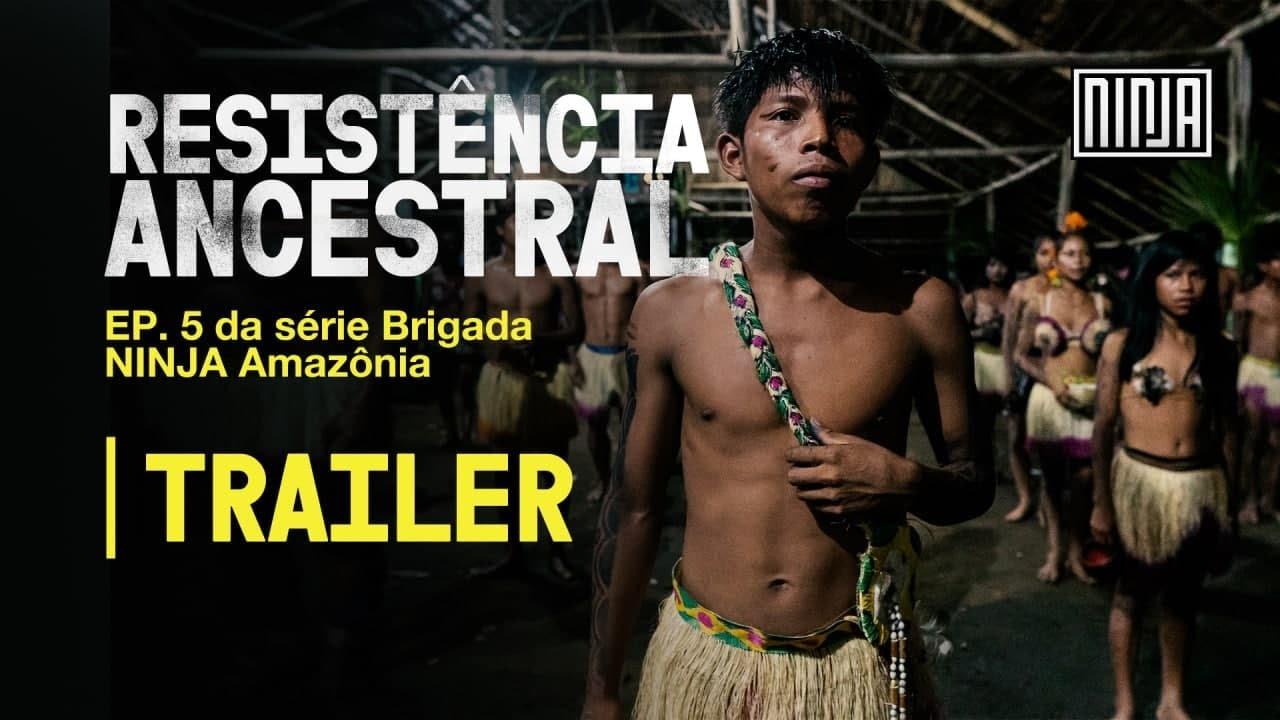Resistência Ancestral - Brigada NINJA Amazônia  | Trailer
