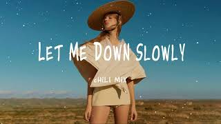 Let Me Down Slowly 💘💘 Chill Mix